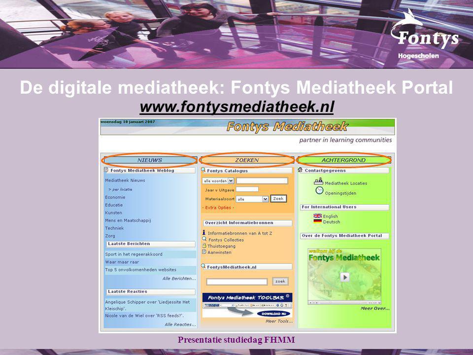 Presentatie studiedag FHMM www.fontysmediatheek.nl De digitale mediatheek: Fontys Mediatheek Portal