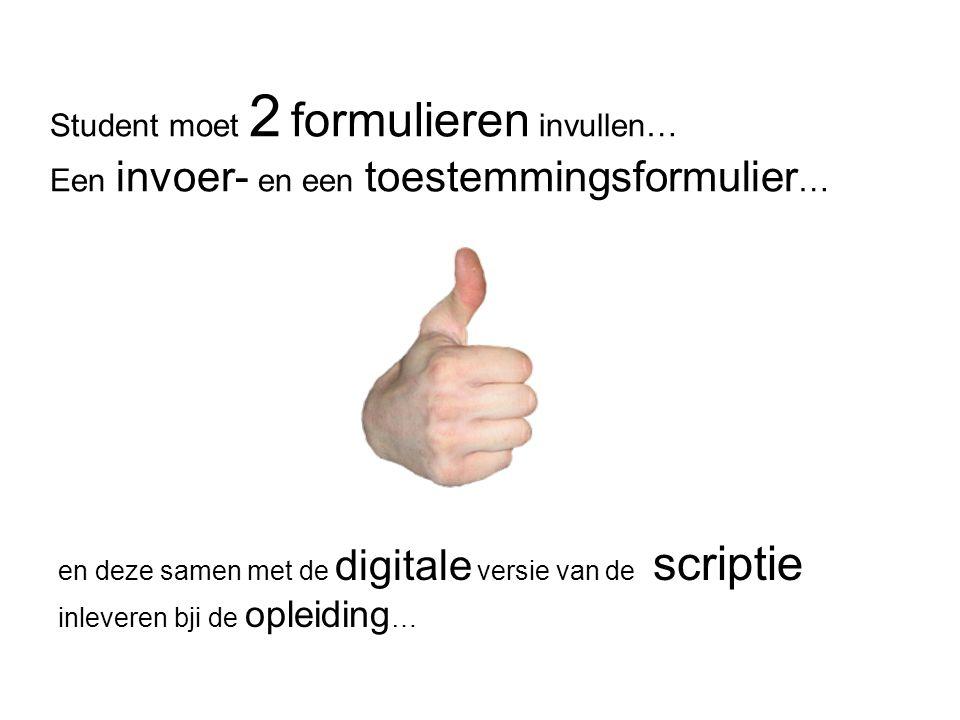 Student moet 2 formulieren invullen… Een invoer- en een toestemmingsformulier … en deze samen met de digitale versie van de scriptie inleveren bji de opleiding …