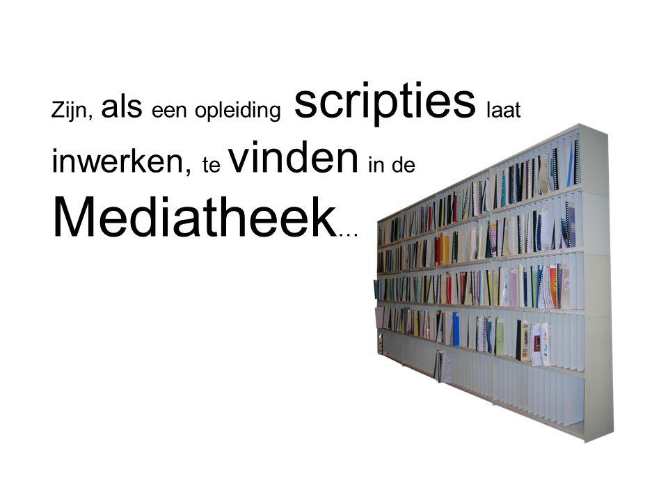 Zijn, als een opleiding scripties laat inwerken, te vinden in de Mediatheek …