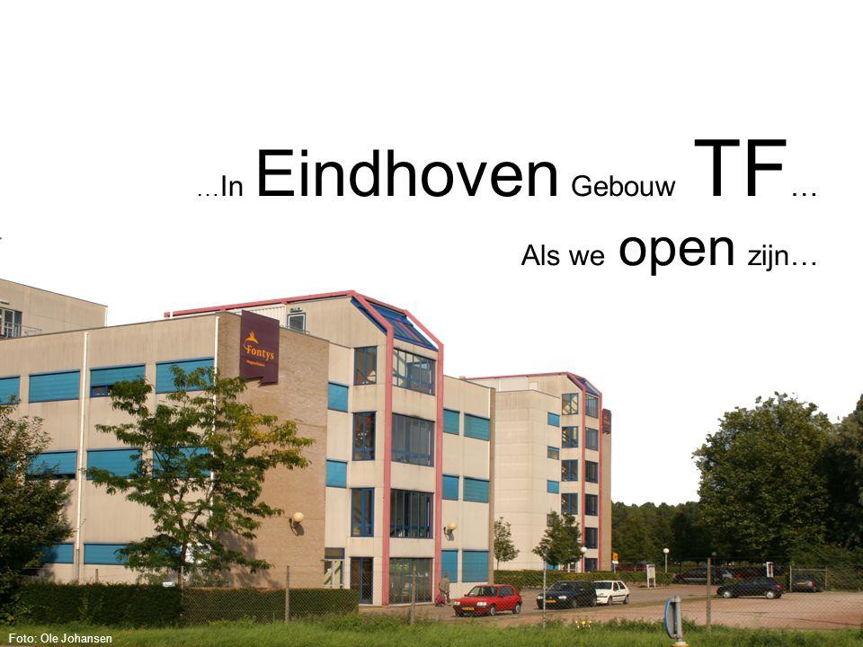 … In Eindhoven Gebouw TF … Als we open zijn… Foto: Ole Johansen