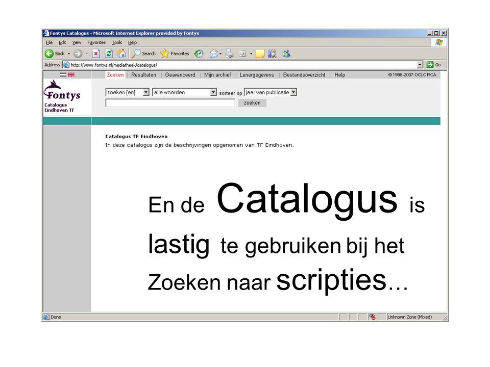 En de Catalogus is lastig te gebruiken bij het Zoeken naar scripties …