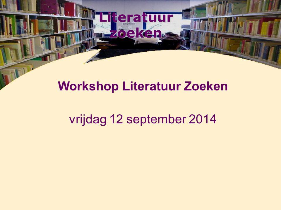 Literatuur zoeken Workshop Literatuur Zoeken vrijdag 12 september 2014