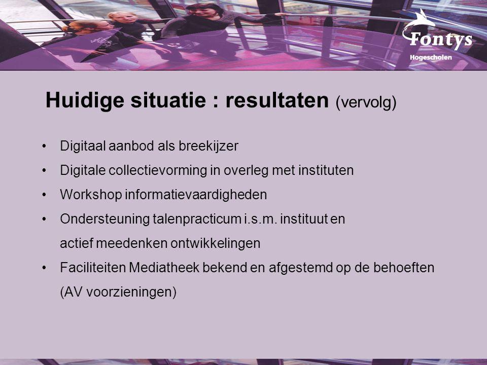 Huidige situatie : resultaten (vervolg) Digitaal aanbod als breekijzer Digitale collectievorming in overleg met instituten Workshop informatievaardigheden Ondersteuning talenpracticum i.s.m.