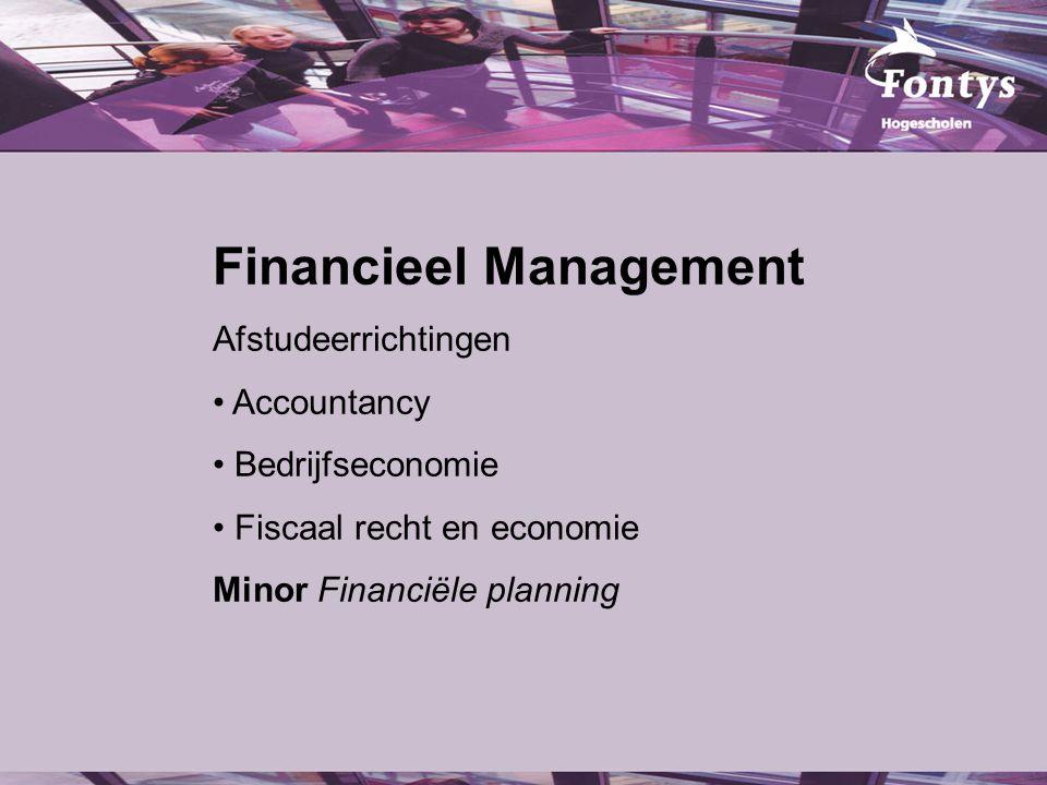 Financieel Management Afstudeerrichtingen Accountancy Bedrijfseconomie Fiscaal recht en economie Minor Financiële planning