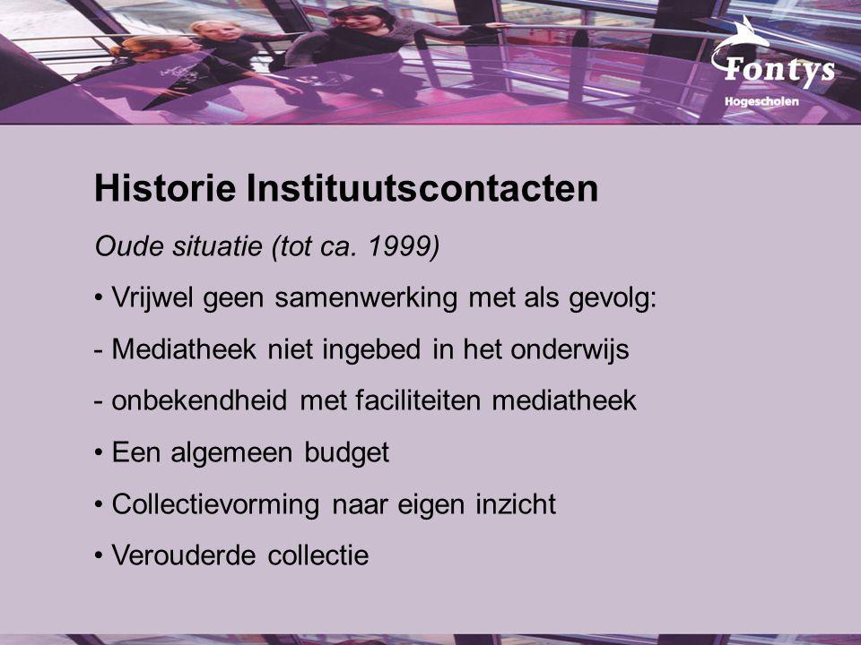 Historie Instituutscontacten Overgangssituatie (2000-2002) Nieuwe teamleider, nieuwe werkwijze Invoering budget per instituut Contactpersonen per instituut Realisatie informatiebalie