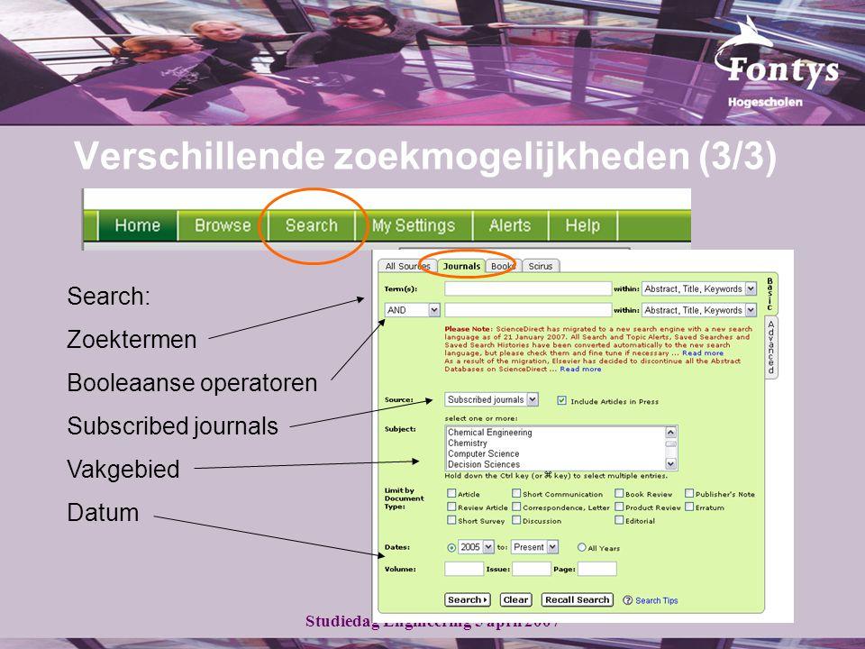 Studiedag Engineering 5 april 2007 Verschillende zoekmogelijkheden (3/3) Search: Zoektermen Booleaanse operatoren Subscribed journals Vakgebied Datum