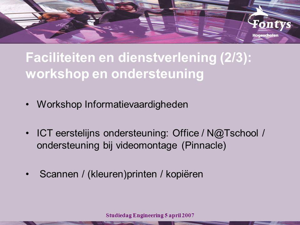 Studiedag Engineering 5 april 2007 Workshop Informatievaardigheden ICT eerstelijns ondersteuning: Office / N@Tschool / ondersteuning bij videomontage (Pinnacle) Scannen / (kleuren)printen / kopiëren Faciliteiten en dienstverlening (2/3): workshop en ondersteuning
