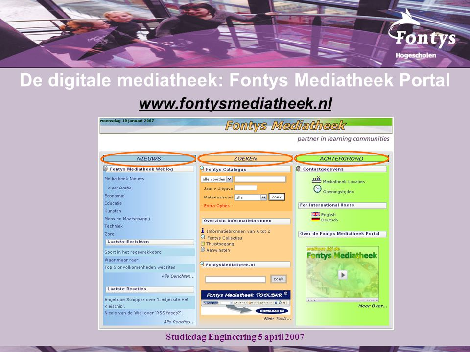 Studiedag Engineering 5 april 2007 www.fontysmediatheek.nl De digitale mediatheek: Fontys Mediatheek Portal