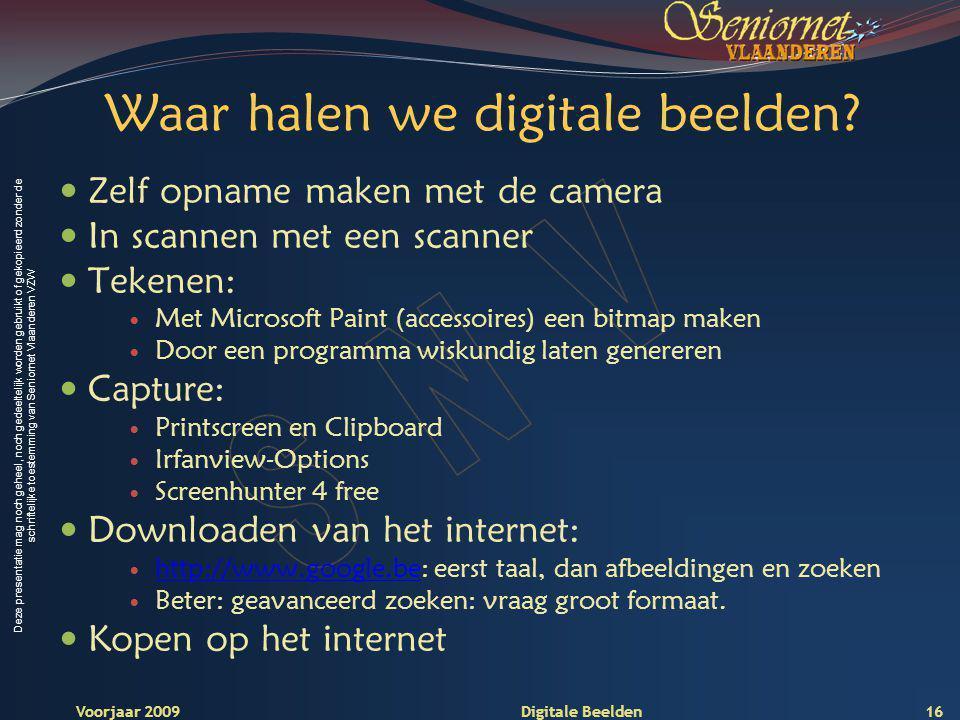 Deze presentatie mag noch geheel, noch gedeeltelijk worden gebruikt of gekopieerd zonder de schriftelijke toestemming van Seniornet Vlaanderen VZW Voorjaar 2009 Digitale Beelden Waar halen we digitale beelden.