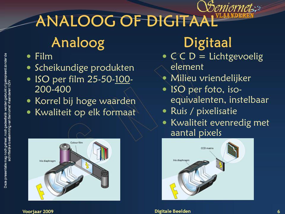 Deze presentatie mag noch geheel, noch gedeeltelijk worden gebruikt of gekopieerd zonder de schriftelijke toestemming van Seniornet Vlaanderen VZW Voorjaar 2009 Digitale Beelden 7 Voordelen van een digitale camera.