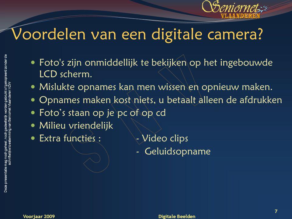 Deze presentatie mag noch geheel, noch gedeeltelijk worden gebruikt of gekopieerd zonder de schriftelijke toestemming van Seniornet Vlaanderen VZW Voorjaar 2009 Digitale Beelden 18 Batterijen Bij voorkeur herlaadbare batterijen  Hoog stroomverbruik van LCD scherm Batterijlader meegeleverd.