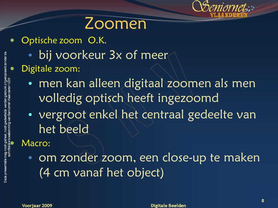 Deze presentatie mag noch geheel, noch gedeeltelijk worden gebruikt of gekopieerd zonder de schriftelijke toestemming van Seniornet Vlaanderen VZW Voorjaar 2009 Digitale Beelden 9 Digitale zoom Optische zoom Macrofunctie