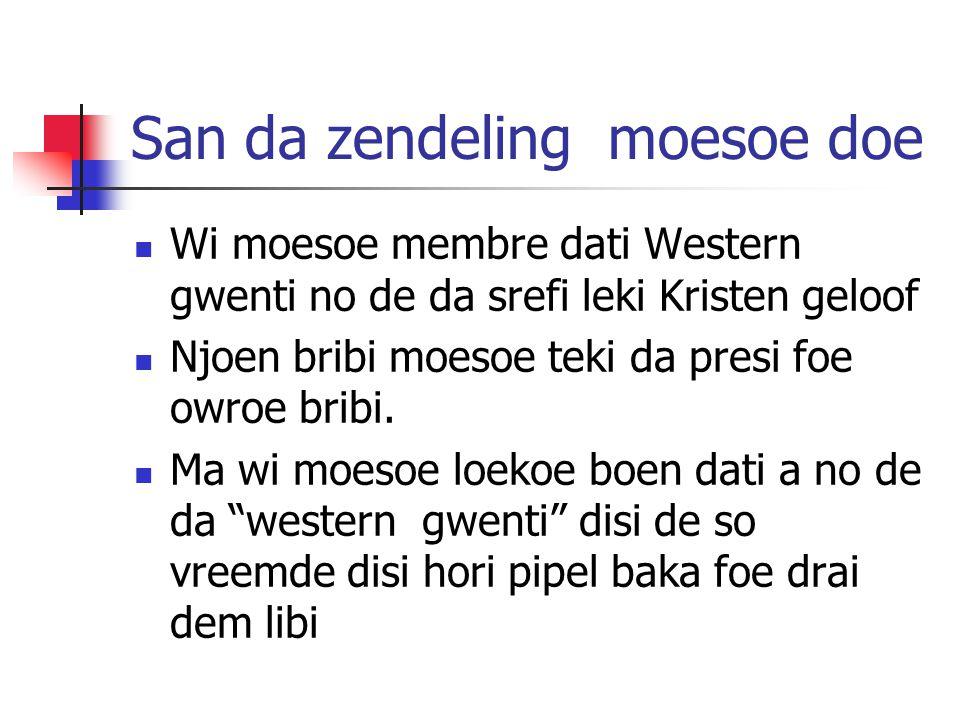 San da zendeling moesoe doe Wi moesoe membre dati Western gwenti no de da srefi leki Kristen geloof Njoen bribi moesoe teki da presi foe owroe bribi.