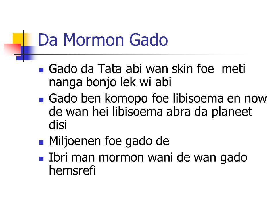 Da Mormon Gado Gado da Tata abi wan skin foe meti nanga bonjo lek wi abi Gado ben komopo foe libisoema en now de wan hei libisoema abra da planeet disi Miljoenen foe gado de Ibri man mormon wani de wan gado hemsrefi