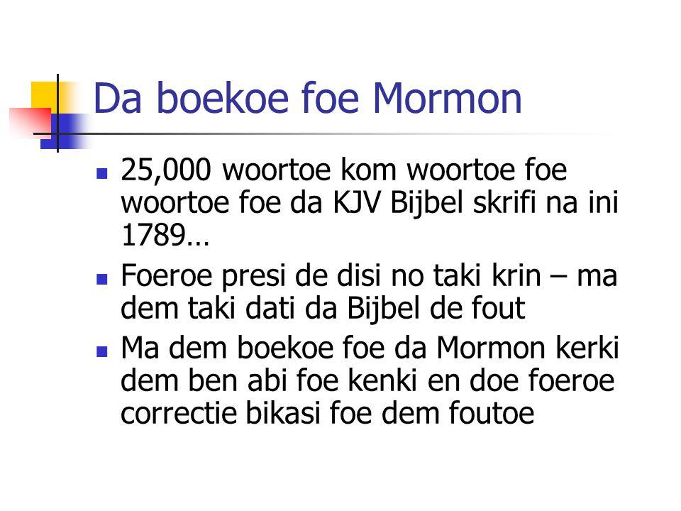 Da boekoe foe Mormon 25,000 woortoe kom woortoe foe woortoe foe da KJV Bijbel skrifi na ini 1789… Foeroe presi de disi no taki krin – ma dem taki dati da Bijbel de fout Ma dem boekoe foe da Mormon kerki dem ben abi foe kenki en doe foeroe correctie bikasi foe dem foutoe