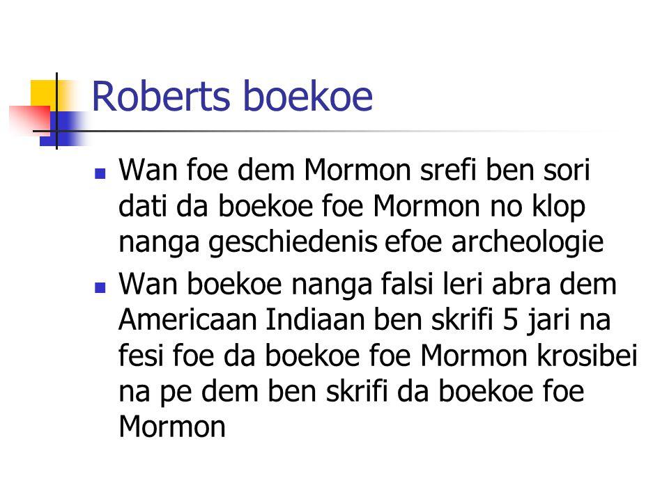Roberts boekoe Wan foe dem Mormon srefi ben sori dati da boekoe foe Mormon no klop nanga geschiedenis efoe archeologie Wan boekoe nanga falsi leri abra dem Americaan Indiaan ben skrifi 5 jari na fesi foe da boekoe foe Mormon krosibei na pe dem ben skrifi da boekoe foe Mormon