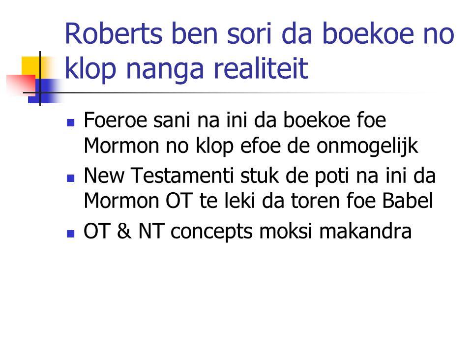 Roberts ben sori da boekoe no klop nanga realiteit Foeroe sani na ini da boekoe foe Mormon no klop efoe de onmogelijk New Testamenti stuk de poti na ini da Mormon OT te leki da toren foe Babel OT & NT concepts moksi makandra