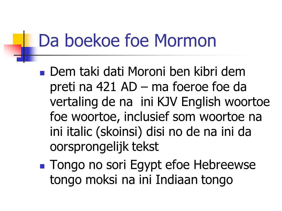 Da boekoe foe Mormon Dem taki dati Moroni ben kibri dem preti na 421 AD – ma foeroe foe da vertaling de na ini KJV English woortoe foe woortoe, inclusief som woortoe na ini italic (skoinsi) disi no de na ini da oorsprongelijk tekst Tongo no sori Egypt efoe Hebreewse tongo moksi na ini Indiaan tongo