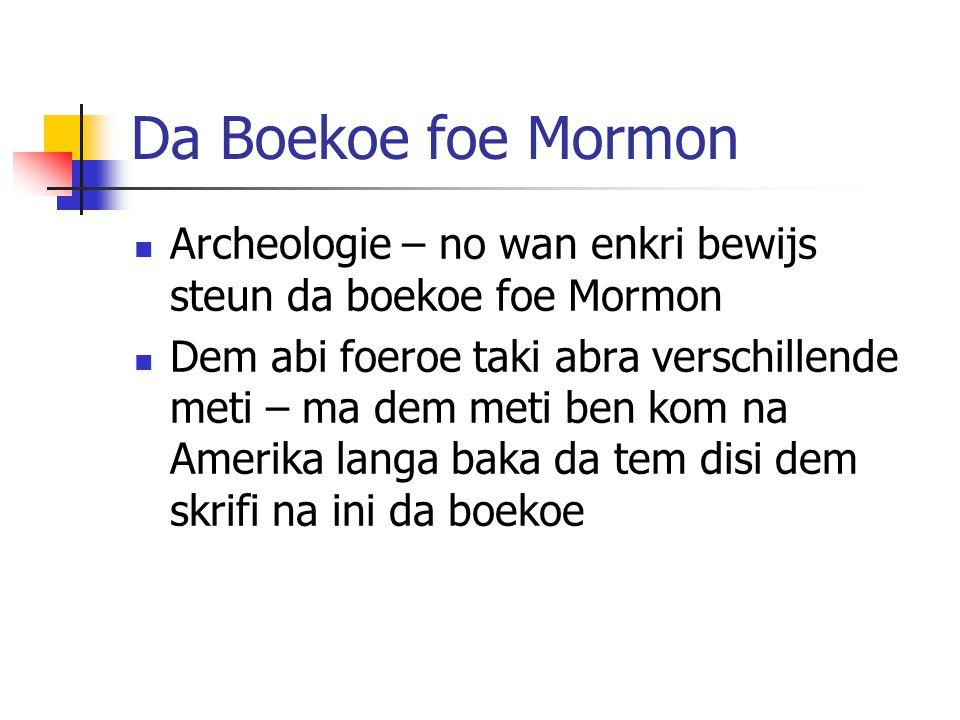 Da Boekoe foe Mormon Archeologie – no wan enkri bewijs steun da boekoe foe Mormon Dem abi foeroe taki abra verschillende meti – ma dem meti ben kom na Amerika langa baka da tem disi dem skrifi na ini da boekoe
