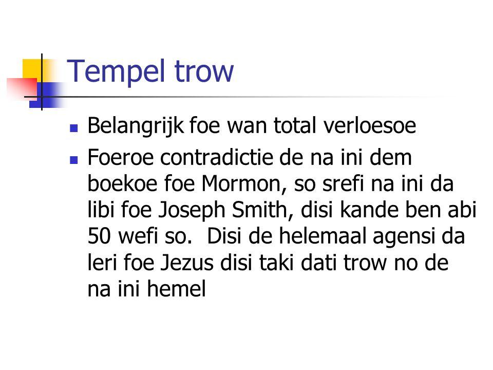Tempel trow Belangrijk foe wan total verloesoe Foeroe contradictie de na ini dem boekoe foe Mormon, so srefi na ini da libi foe Joseph Smith, disi kande ben abi 50 wefi so.
