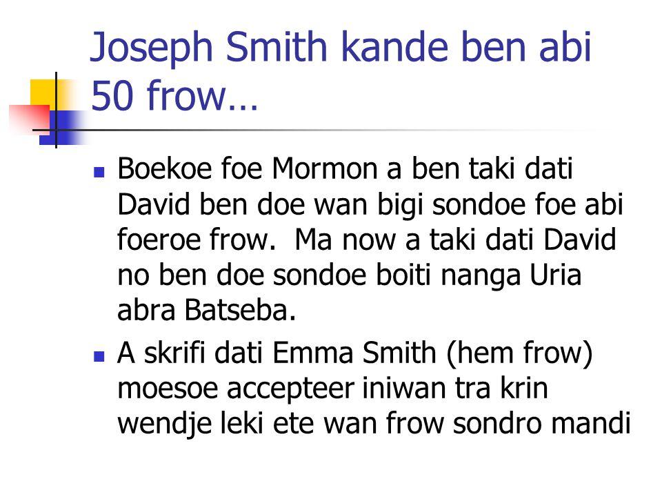 Joseph Smith kande ben abi 50 frow… Boekoe foe Mormon a ben taki dati David ben doe wan bigi sondoe foe abi foeroe frow.