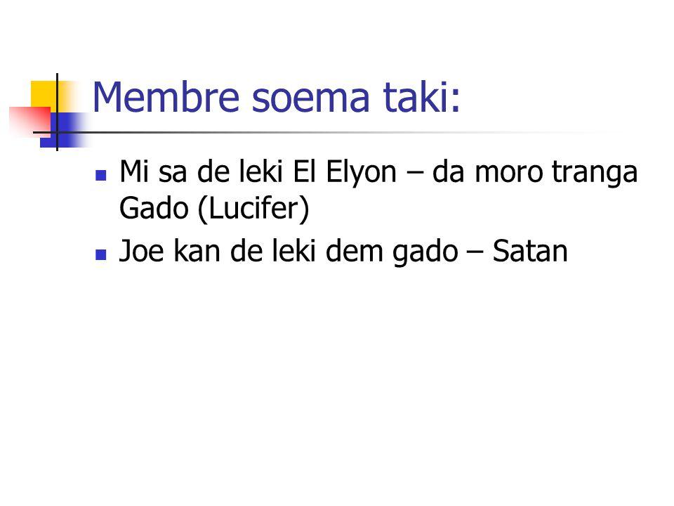 Membre soema taki: Mi sa de leki El Elyon – da moro tranga Gado (Lucifer) Joe kan de leki dem gado – Satan