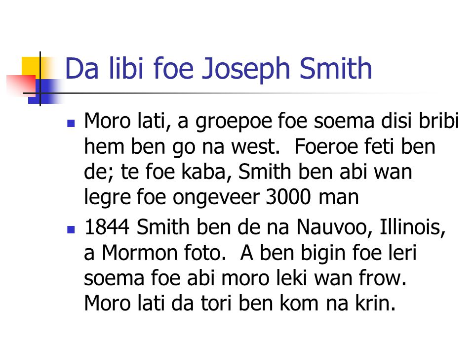 Da libi foe Joseph Smith Moro lati, a groepoe foe soema disi bribi hem ben go na west.