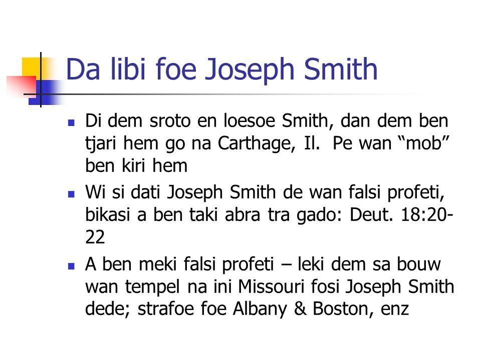 Da libi foe Joseph Smith Di dem sroto en loesoe Smith, dan dem ben tjari hem go na Carthage, Il.