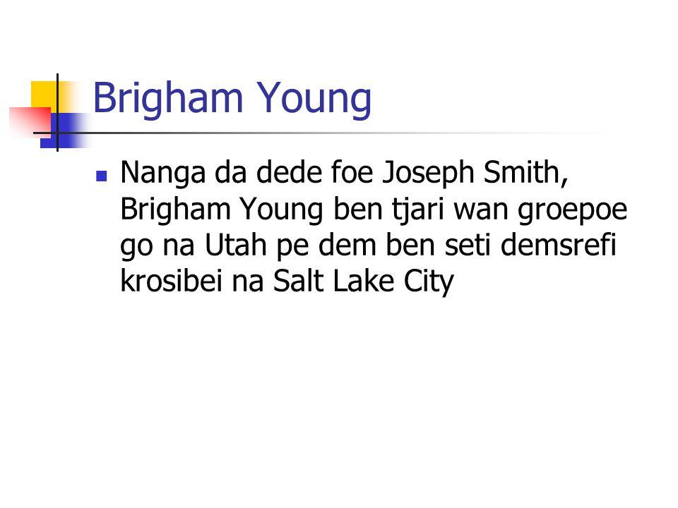Brigham Young Nanga da dede foe Joseph Smith, Brigham Young ben tjari wan groepoe go na Utah pe dem ben seti demsrefi krosibei na Salt Lake City
