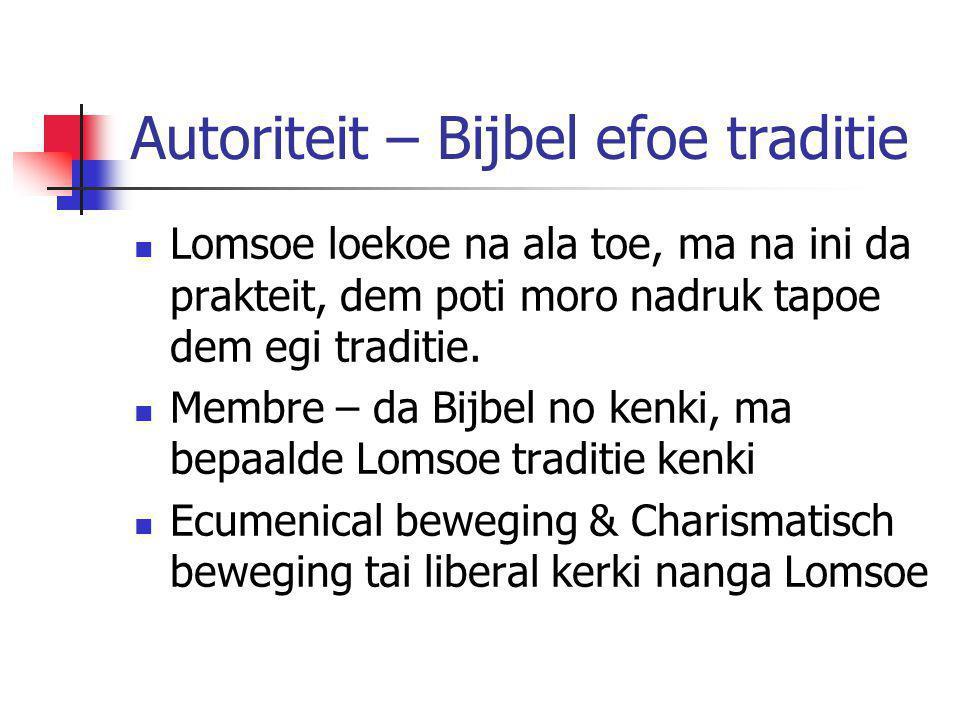 Autoriteit – Bijbel efoe traditie Lomsoe loekoe na ala toe, ma na ini da prakteit, dem poti moro nadruk tapoe dem egi traditie. Membre – da Bijbel no