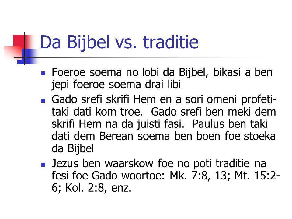 Da Bijbel vs. traditie Foeroe soema no lobi da Bijbel, bikasi a ben jepi foeroe soema drai libi Gado srefi skrifi Hem en a sori omeni profeti- taki da