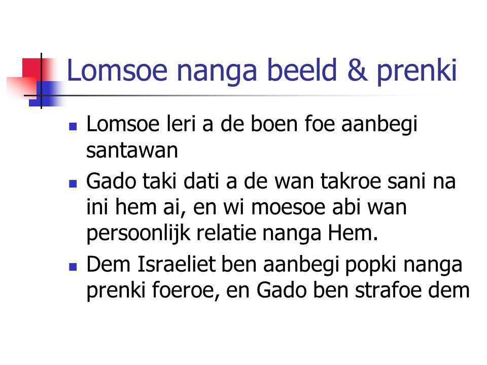 Lomsoe nanga beeld & prenki Lomsoe leri a de boen foe aanbegi santawan Gado taki dati a de wan takroe sani na ini hem ai, en wi moesoe abi wan persoon