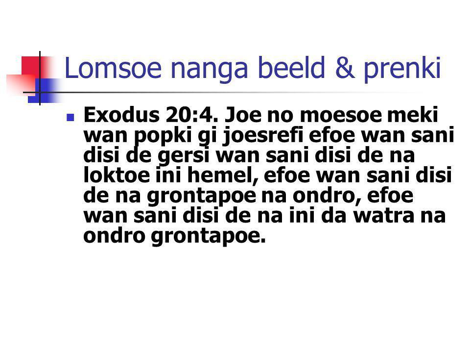 Lomsoe nanga beeld & prenki Exodus 20:4. Joe no moesoe meki wan popki gi joesrefi efoe wan sani disi de gersi wan sani disi de na loktoe ini hemel, ef