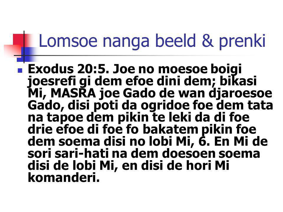Lomsoe nanga beeld & prenki Exodus 20:5. Joe no moesoe boigi joesrefi gi dem efoe dini dem; bikasi Mi, MASRA joe Gado de wan djaroesoe Gado, disi poti