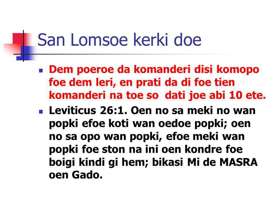 San Lomsoe kerki doe Dem poeroe da komanderi disi komopo foe dem leri, en prati da di foe tien komanderi na toe so dati joe abi 10 ete. Leviticus 26:1