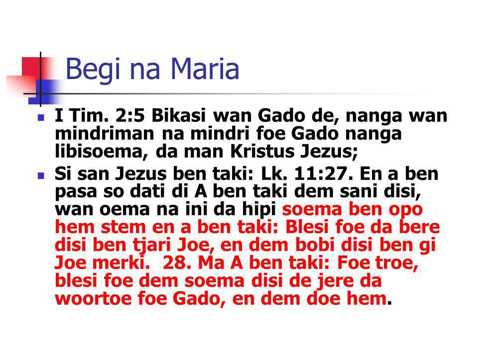 Begi na Maria I Tim. 2:5 Bikasi wan Gado de, nanga wan mindriman na mindri foe Gado nanga libisoema, da man Kristus Jezus; Si san Jezus ben taki: Lk.