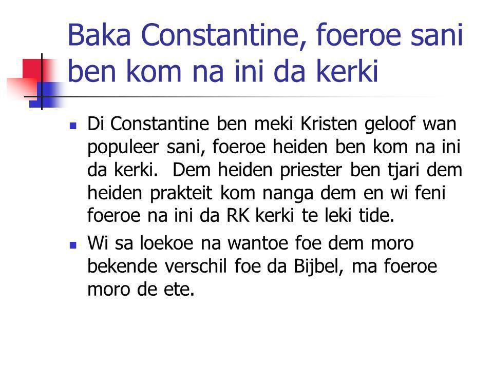 Baka Constantine, foeroe sani ben kom na ini da kerki Di Constantine ben meki Kristen geloof wan populeer sani, foeroe heiden ben kom na ini da kerki.