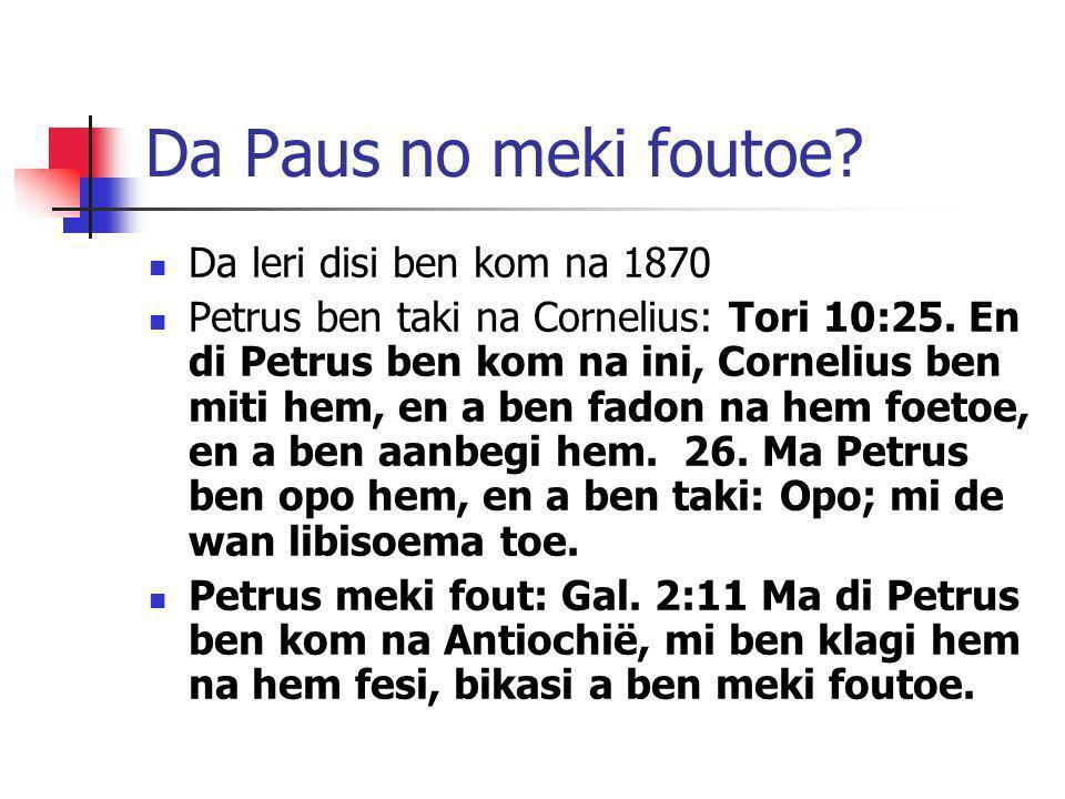 Da Paus no meki foutoe? Da leri disi ben kom na 1870 Petrus ben taki na Cornelius: Tori 10:25. En di Petrus ben kom na ini, Cornelius ben miti hem, en