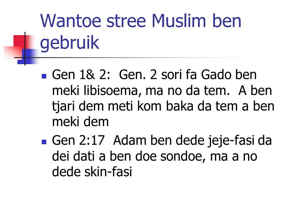 Wantoe stree Muslim ben gebruik Gen 1& 2: Gen. 2 sori fa Gado ben meki libisoema, ma no da tem.