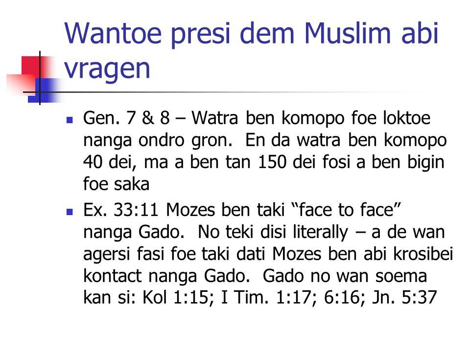 Wantoe presi dem Muslim abi vragen Gen. 7 & 8 – Watra ben komopo foe loktoe nanga ondro gron.