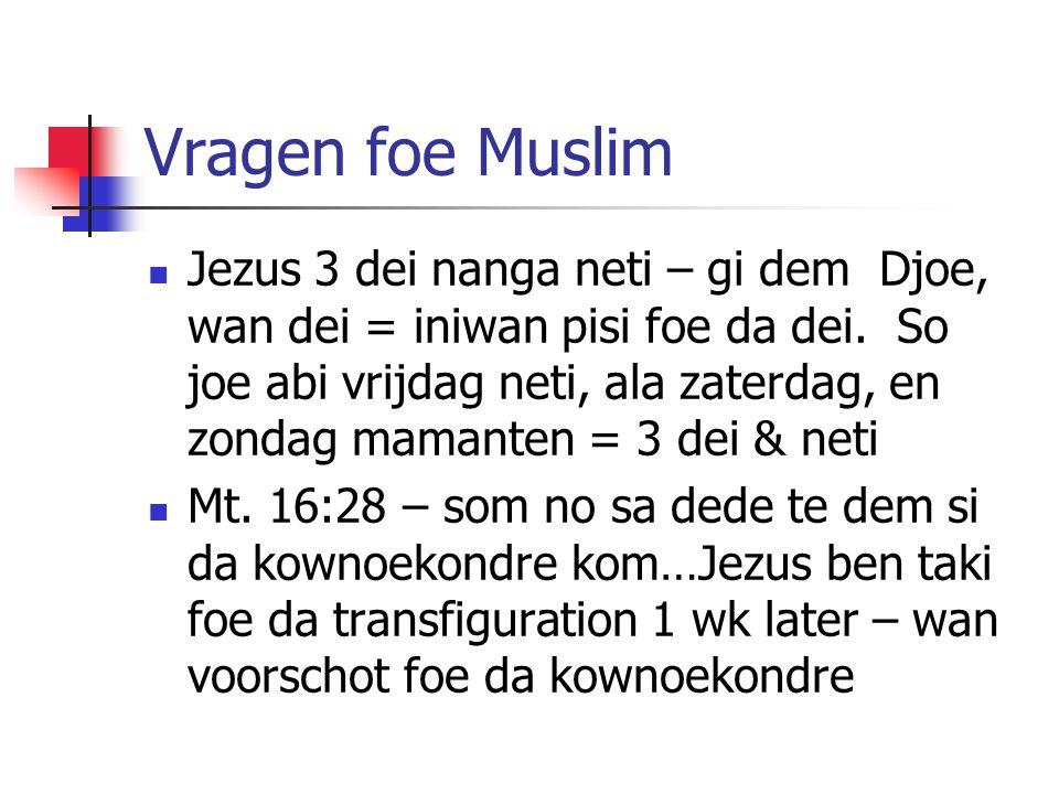 Vragen foe Muslim Jezus 3 dei nanga neti – gi dem Djoe, wan dei = iniwan pisi foe da dei.