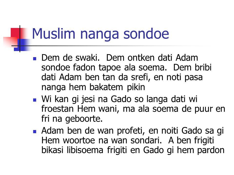 Muslim nanga sondoe Dem de swaki. Dem ontken dati Adam sondoe fadon tapoe ala soema.