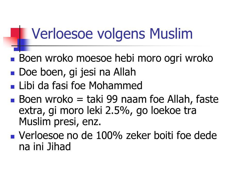 Verloesoe volgens Muslim Boen wroko moesoe hebi moro ogri wroko Doe boen, gi jesi na Allah Libi da fasi foe Mohammed Boen wroko = taki 99 naam foe Allah, faste extra, gi moro leki 2.5%, go loekoe tra Muslim presi, enz.
