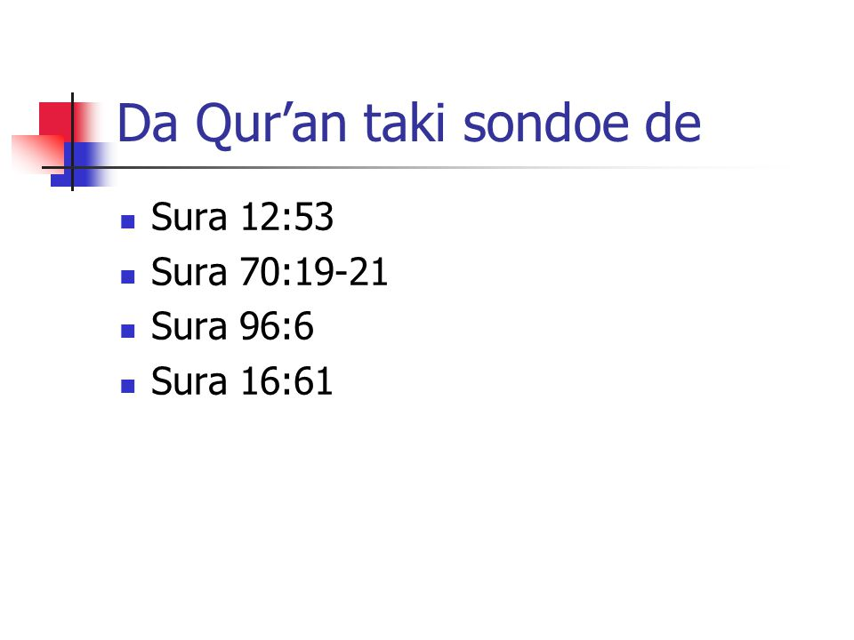 Da Qur'an taki sondoe de Sura 12:53 Sura 70:19-21 Sura 96:6 Sura 16:61