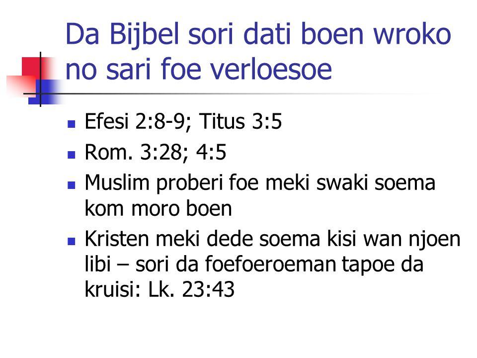Da Bijbel sori dati boen wroko no sari foe verloesoe Efesi 2:8-9; Titus 3:5 Rom.