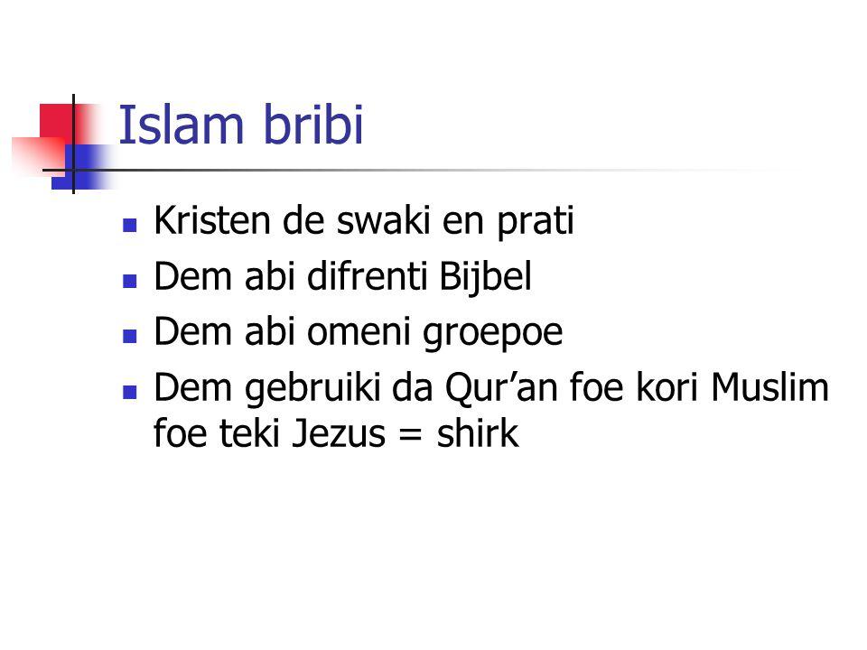 Islam bribi Kristen de swaki en prati Dem abi difrenti Bijbel Dem abi omeni groepoe Dem gebruiki da Qur'an foe kori Muslim foe teki Jezus = shirk