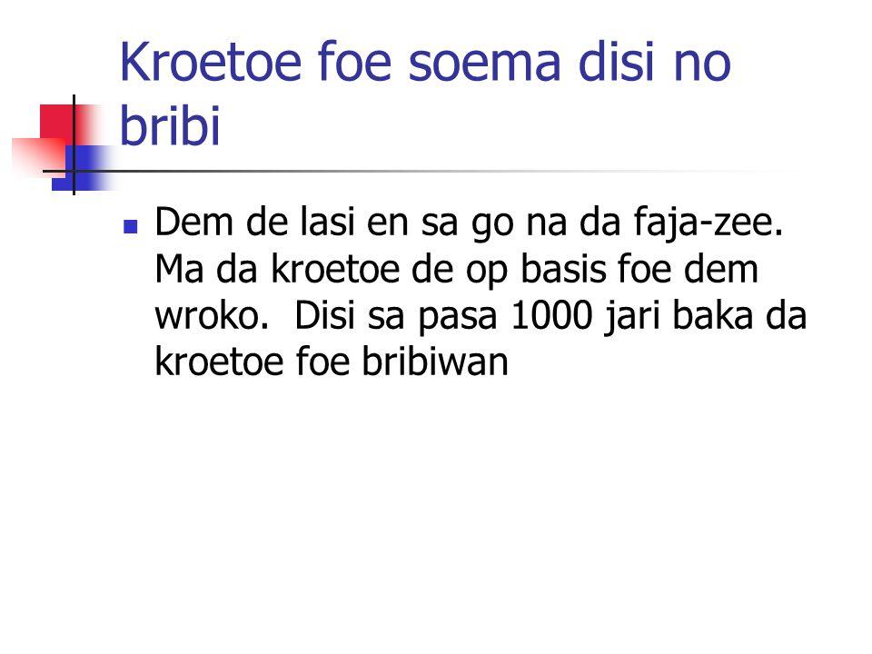 Kroetoe foe soema disi no bribi Dem de lasi en sa go na da faja-zee.