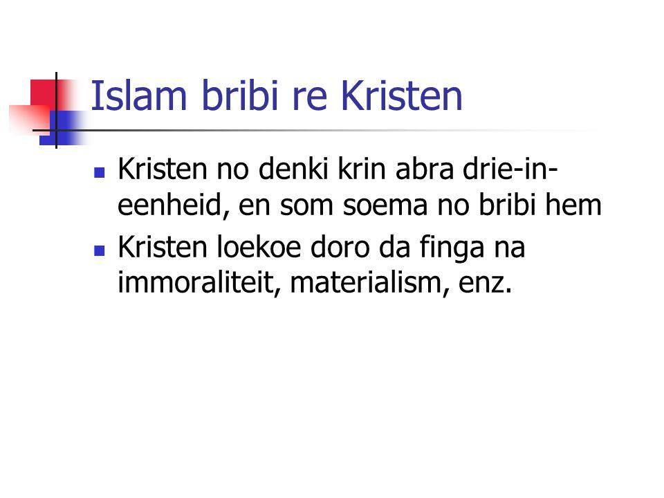 Islam bribi re Kristen Kristen no denki krin abra drie-in- eenheid, en som soema no bribi hem Kristen loekoe doro da finga na immoraliteit, materialism, enz.