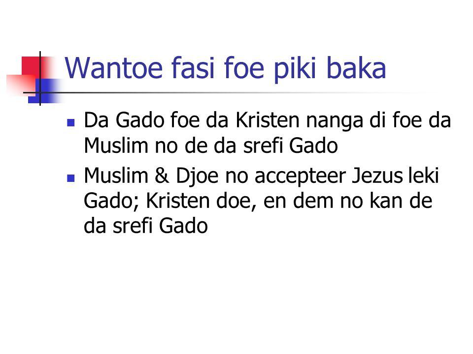 Wantoe fasi foe piki baka Da Gado foe da Kristen nanga di foe da Muslim no de da srefi Gado Muslim & Djoe no accepteer Jezus leki Gado; Kristen doe, en dem no kan de da srefi Gado