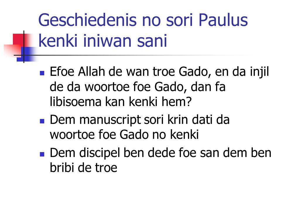Geschiedenis no sori Paulus kenki iniwan sani Efoe Allah de wan troe Gado, en da injil de da woortoe foe Gado, dan fa libisoema kan kenki hem.